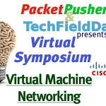Virtual Symposium – Virtual Machine Networking with Cisco – Live Event 25th July