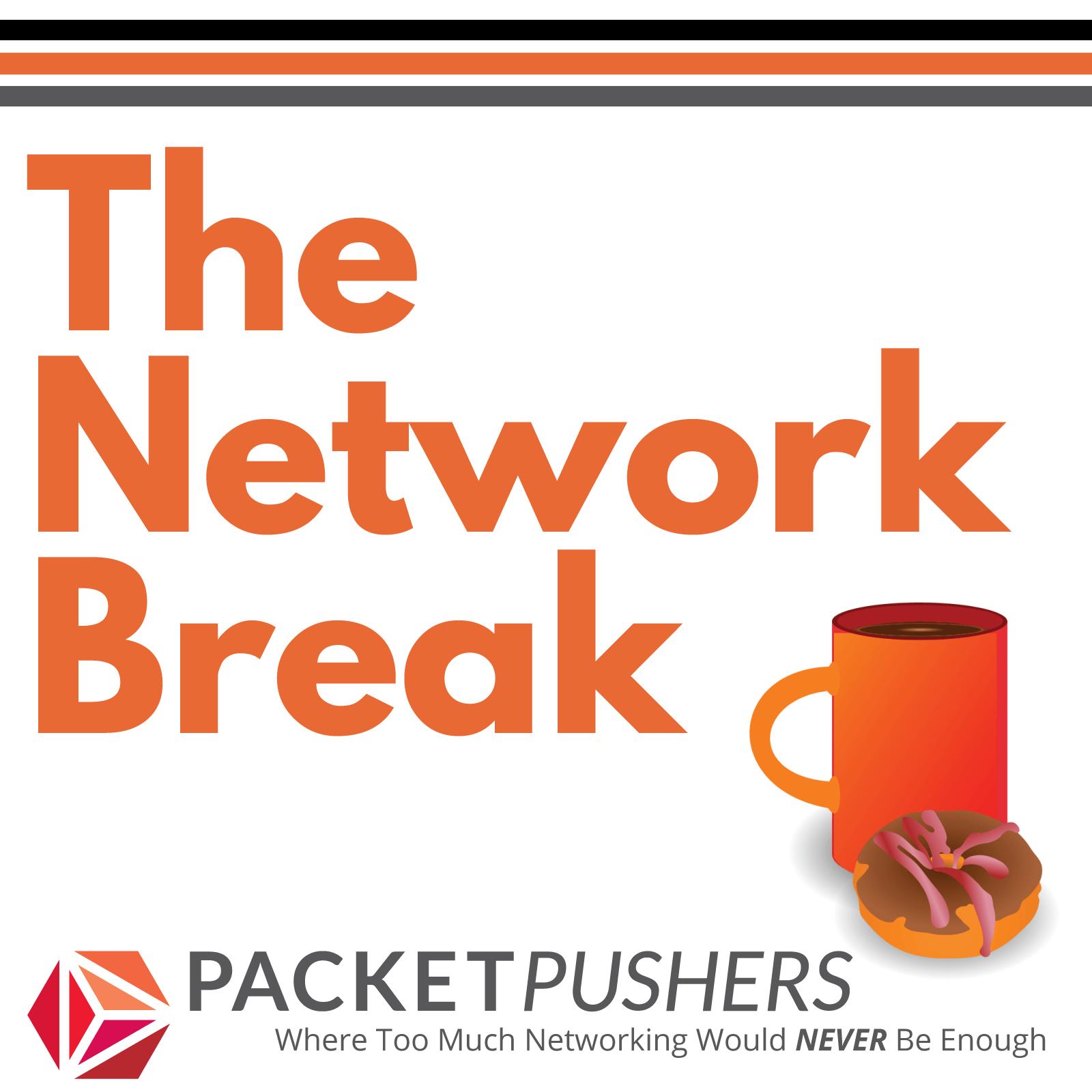 Packet Pushers - Network Break