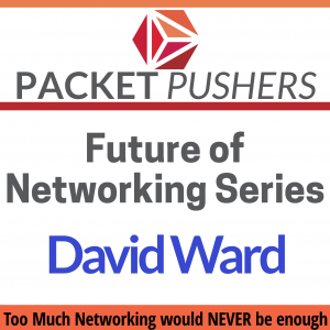 Show 262 – Future of Networking – Dave Ward