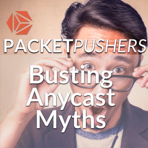 Show 286: Busting Anycast TCP Myths