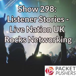 Show 298: Listener Stories – Live Nation UK Rocks Networking