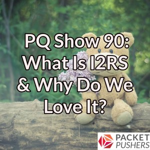 PQ Show 90: What Is I2RS & Why Do We Love It?