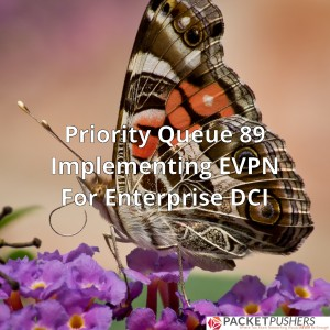 PQ Show 89: Implementing EVPN for Enterprise DCI