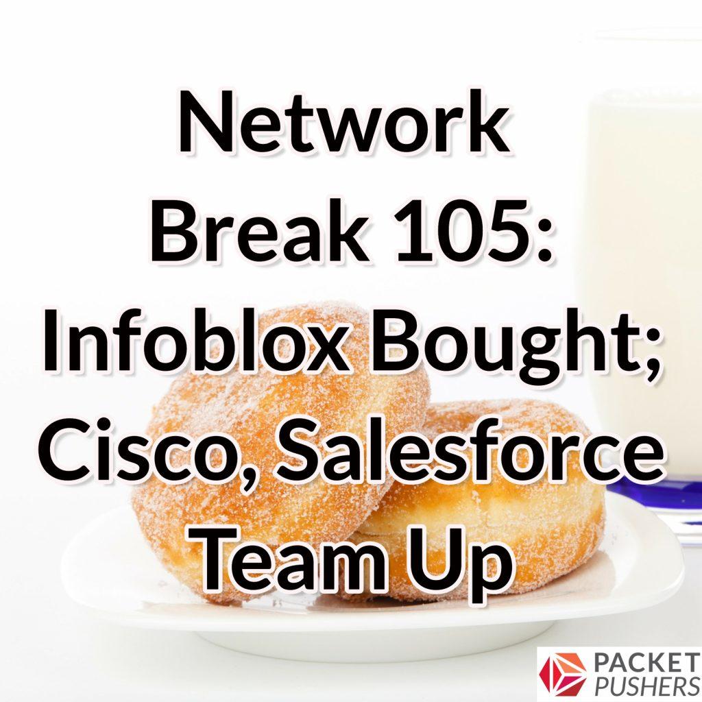 Network Break 105: Infoblox Bought
