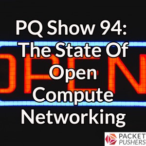 PQ Show 94: The State Of Open Compute Networking