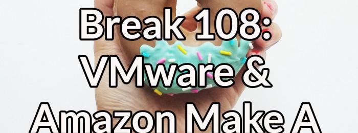 Network Break 108: VMware & Amazon Make A Hybrid Baby