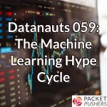 Datanauts 059: The Machine Learning Hype Cycle
