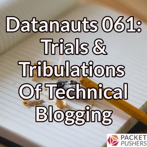 Datanauts 061: Trials & Tribulations Of Technical Blogging