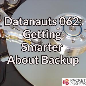 Datanauts 062: Getting Smarter About Backup