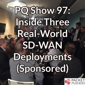 PQ Show 97 – Inside Three Real-World SD-WAN Deployments (Sponsored)