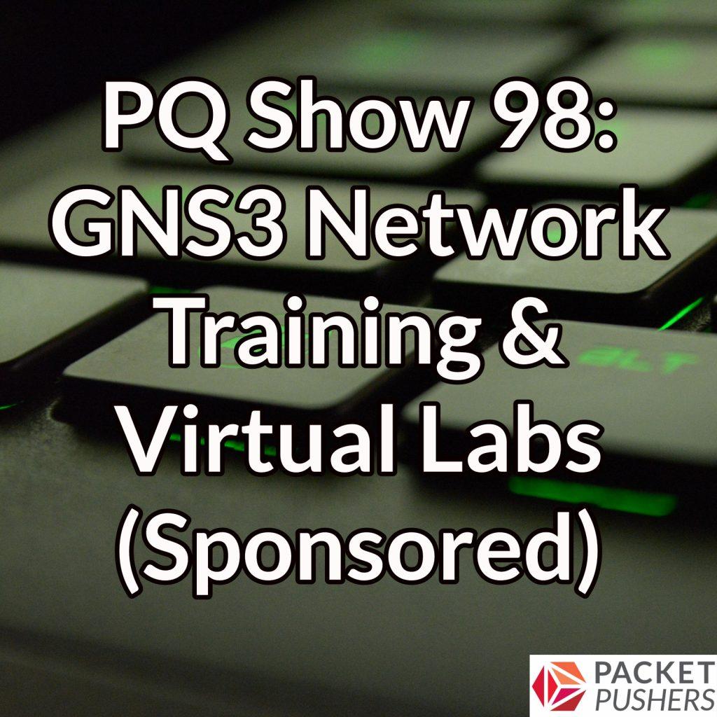 PQ Show 98: GNS3 Network Training & Virtual Labs (Sponsored
