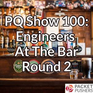 PQ Show 100: Engineers At The Bar Round 2