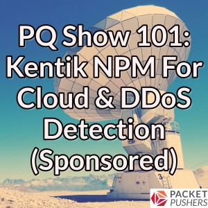 PQ Show 101: Kentik NPM For Cloud & DDoS Detection (Sponsored)