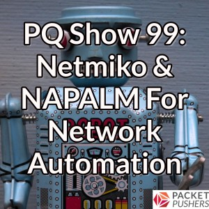PQ Show 99: Netmiko & NAPALM For Network Automation