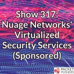 Show 317: Nuage Networks' Virtualized Security Services (Sponsored)