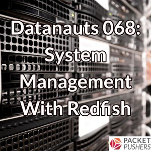 Datanauts 068: System Management With Redfish