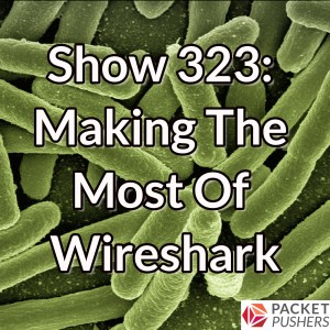 Show 323: Making The Most Of Wireshark