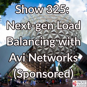 Show 325 – Next-gen Load Balancing with Avi Networks (Sponsored)