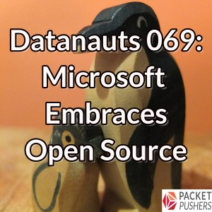 Datanauts 069: Microsoft Embraces Open Source