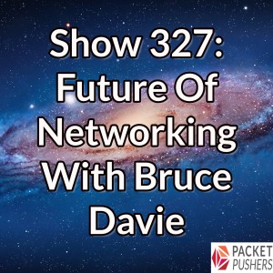 Show 327: Future Of Networking With Bruce Davie