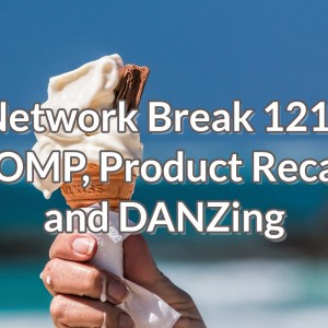 Network Break 121: ECOMP, Product Recalls and DANZing