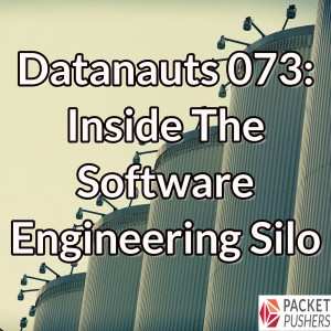 Datanauts 073: Inside The Software Engineering Silo