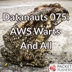Datanauts 075: AWS Warts And All