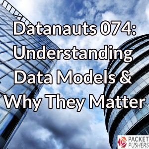 Datanauts 074: Understanding Data Models & Why They Matter