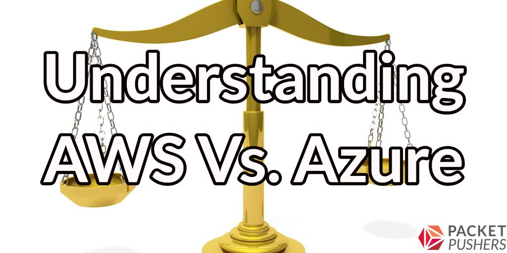 Datanauts 076: Understanding AWS Vs  Azure