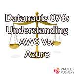 Datanauts 076: Understanding AWS Vs. Azure