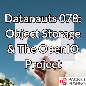 Datanauts 078: Object Storage & The OpenIO Project
