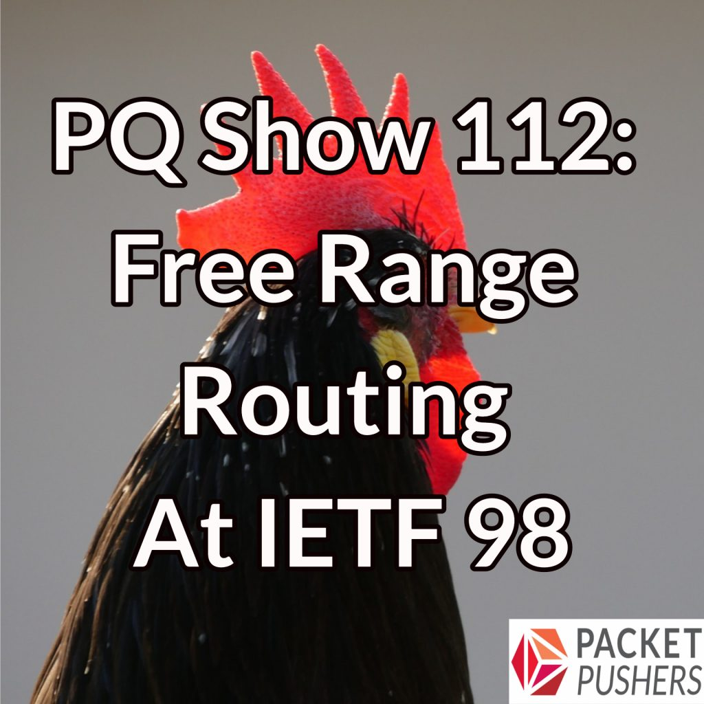PQ Show 112: Free Range Routing At IETF 98 - Packet Pushers