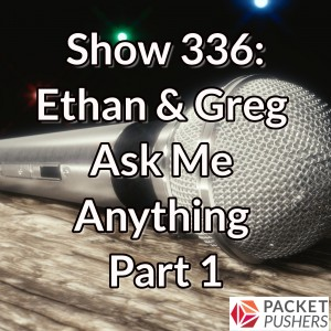 Show 336: Ethan & Greg Ask Me Anything Part 1