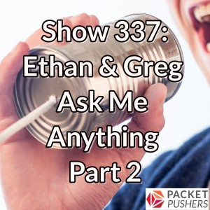 Show 337: Ethan & Greg Ask Me Anything Part 2