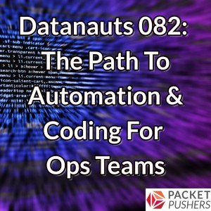 Datanauts 082: The Path To Automation & Coding For Ops Teams