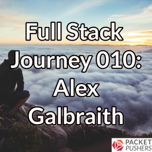 Full Stack Journey 010: Alex Galbraith