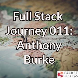 Full Stack Journey 011: Anthony Burke