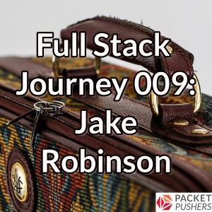Full Stack Journey 009: Jake Robinson