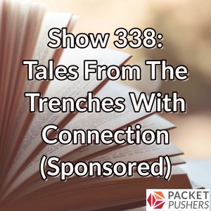 Show 338: Tales From The Trenches With Connection (Sponsored)