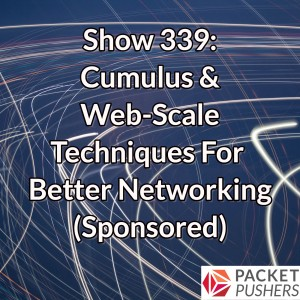 Show 339: Cumulus & Web-Scale Techniques For Better Networking (Sponsored)