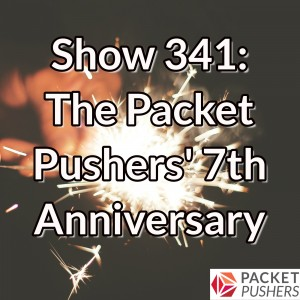 Show 341: The Packet Pushers' 7th Anniversary