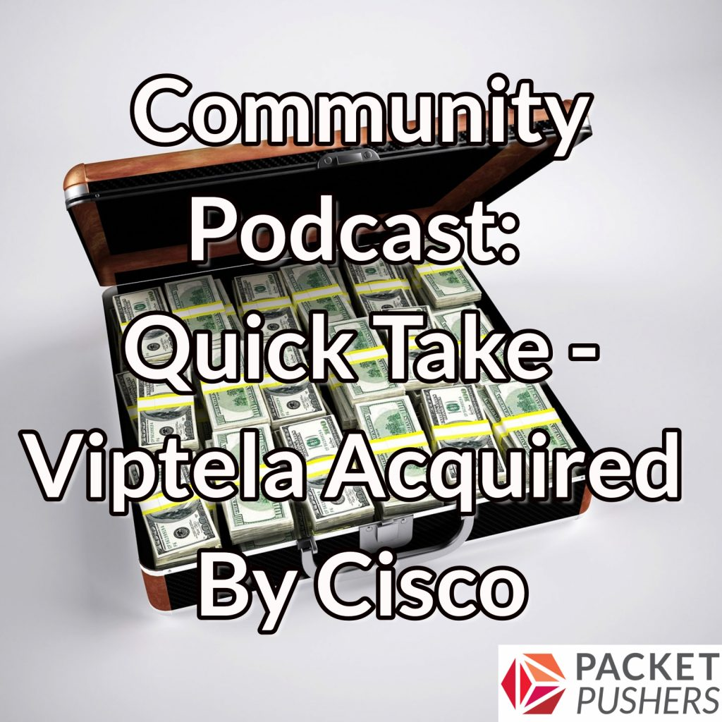 Quick Take - Viptela Acquired By Cisco - Packet Pushers