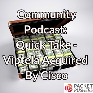 Quick Take – Viptela Acquired By Cisco
