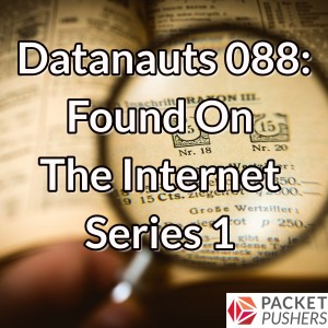 Datanauts 088: Found On The Internet Series 1