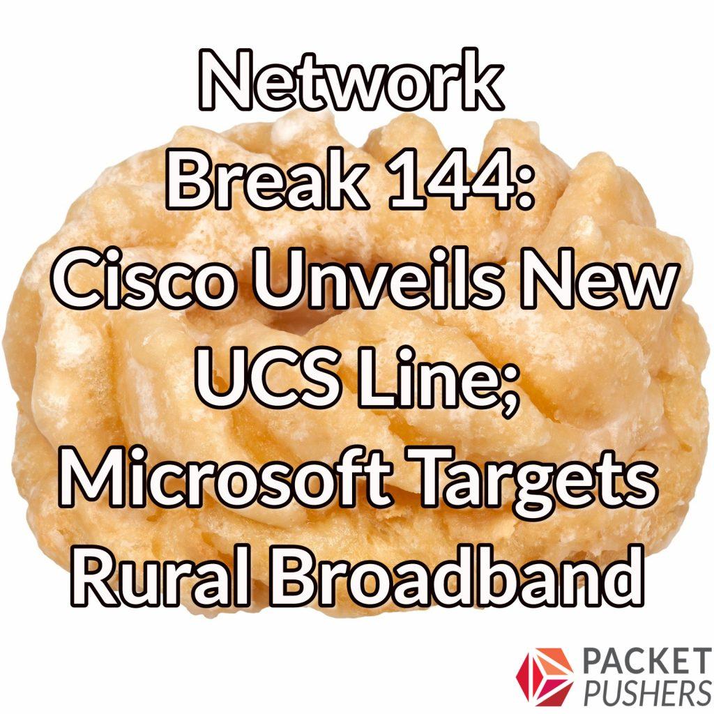 Network Break 144: Cisco Unveils New UCS Line