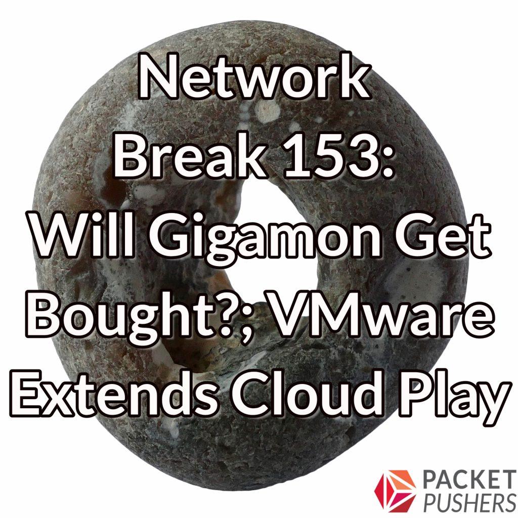 Network Break 153: Will Gigamon Get Bought?