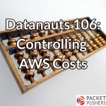 Datanauts 106: Controlling AWS Costs