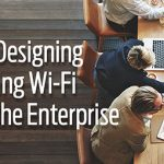 Designing High-Performing Wi-Fi Networks for the Enterprise