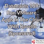 Datanauts 109: Run VMware Apps In The Cloud With Ravello (Sponsored)