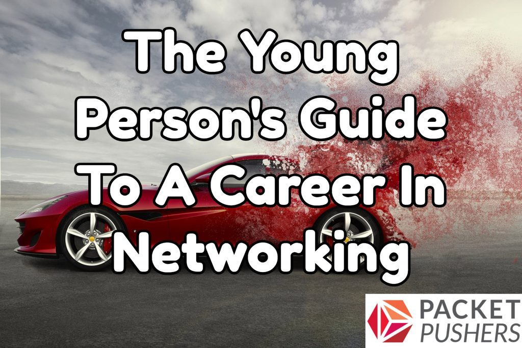 The Young Person's Guide To A Career In Networking